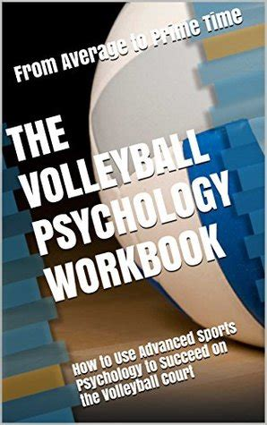 The Volleyball Psychology Workbook How To Use Advanced Sports Psychology To Succeed On The Volleyball Court English Edition
