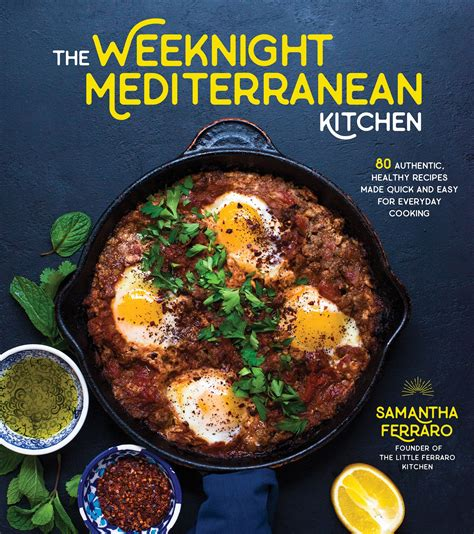 The Weeknight Mediterranean Kitchen 80 Authentic Healthy Recipes Made Quick And Easy For Everyday Cooking