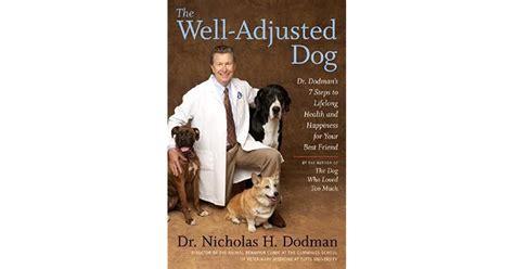 The Well Adjusted Dog Dr Dodmans 7 Steps To Lifelong Health And
