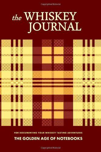 The Whiskey Journal For Documenting Your Whiskey Tasting Adventures