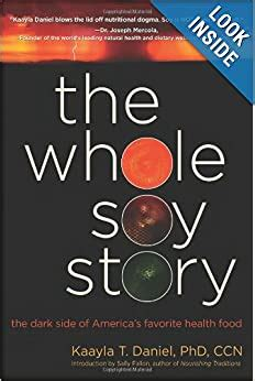 The Whole Soy Story The Dark Side Of Americas Favorite Health Food