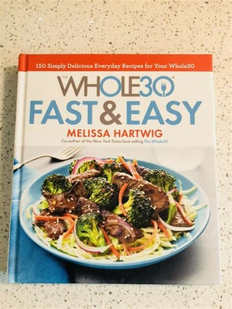 The Whole30 Fast Amp Easy Cookbook 150 Simply Delicious Everyday Recipes For Your Whole30