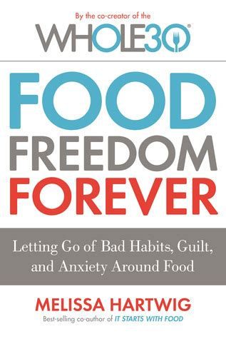 The Whole30s Food Freedom Forever Letting Go Of Bad Habits Guilt And Anxiety Around Food