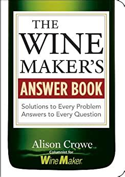 The Wine Makers Answer Book Solutions To Every Problem Answers To Every Question