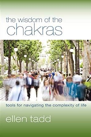 The Wisdom Of The Chakras Tools For Navigating The Complexity Of Life