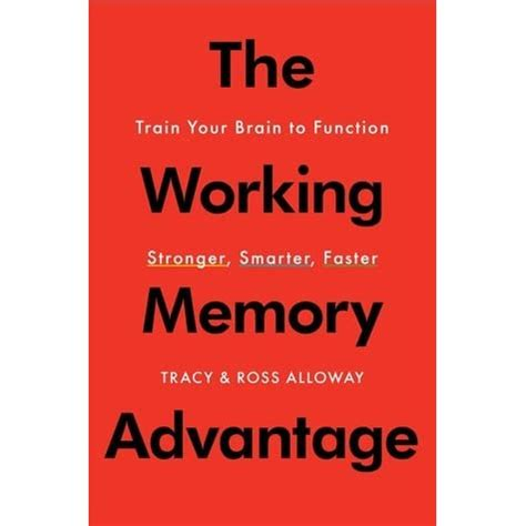 The Working Memory Advantage Train Your Brain To Function Stronger Smarter Faster