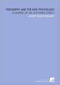 Theosophy And The New Psychology A Course Of Six Lectures 1904