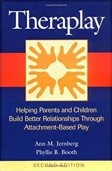 Theraplay Helping Parents And Children Build Better Relationships Through Attachment Based Play