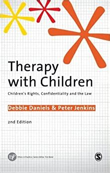 Therapy With Children Childrens Rights Confidentiality And The Law Ethics In Practice Series