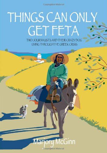 Things Can Only Get Feta Two Journalists And Their Crazy Dog Living Through The Greek Crisis