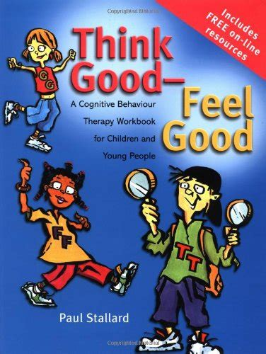 Think Good Feel Good A Cognitive Behaviour Therapy Workbook For Children And Young People Psychology
