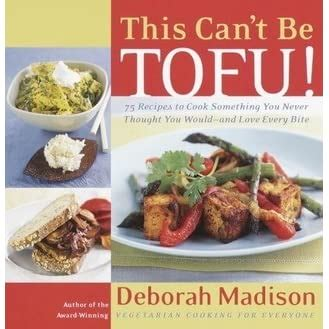 This Cant Be Tofu 75 Recipes To Cook Something You Never Thought You Wouldand Love Every Bite
