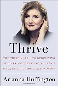 Thrive The Third Metric To Redefining Success And Creating A Life Of Wellbeing Wisdom And Wonder