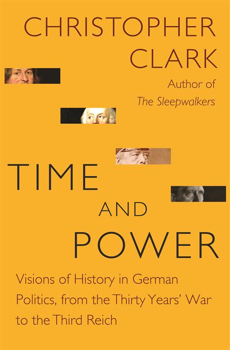 Time And Power Visions Of History In German Politics From The Thirty Years War To The Third Reich The Lawrence Stone Lectures Book 11