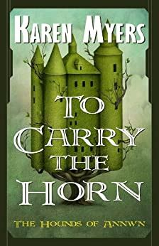 To Carry The Horn A Virginian In Elfland The Hounds Of Annwn Book 1 English Edition