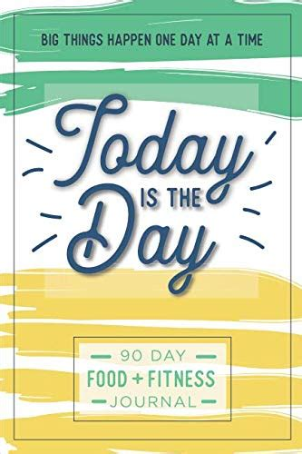 Today Is The Day A 90 Day Food Fitness Journal Daily Activity And Fitness Tracker To Cultivate A Better You