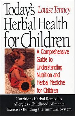 Todays Herbal Health For Children A Comprehensive Guide To Understanding Nutrition And Herbal Medicine For Children