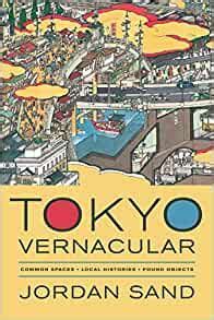 Tokyo Vernacular Common Spaces Local Histories Found Objects