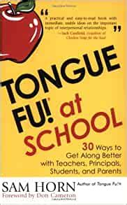 Tongue Fu At School 30 Ways To Get Along With Teachers Principals Students And Parents