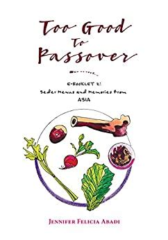 Too Good To Passover E Booklet 2 Seder Menus And Memories From Asia