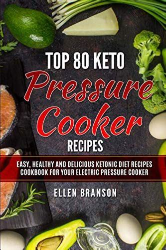 Top 80 Keto Pressure Cooker Recipes Easy Healthy And Delicious Ketonic Diet Recipes Cookbook For Your Electric Pressure Cooker Keto Recipes