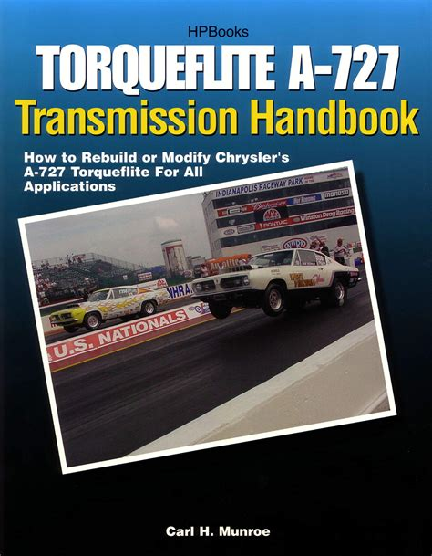Torqueflite A 727 Transmission Handbook Hp1399 How To Rebuild Or Modify Chryslers A 727 Torqueflite For All Applications