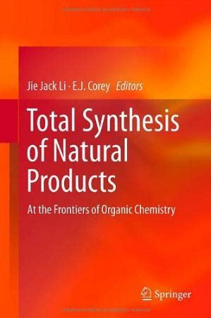 Total Synthesis Of Natural Products At The Frontiers Of Organic Chemistry