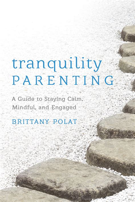 Tranquility Parenting A Guide To Staying Calm Mindful And Engaged