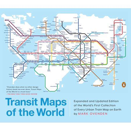 Transit Maps Of The World Expanded And Updated Edition Of The Worlds First Collection Of Every Urban Train Map On Earth