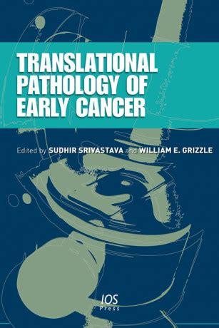 Translational Pathology Of Early Cancer Srivastava S Grizzle