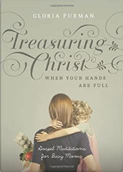 Treasuring Christ When Your Hands Are Full Gospel Meditations For Busy Moms