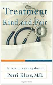 Treatment Kind And Fair Letters To A Young Doctor Art Of Mentoring