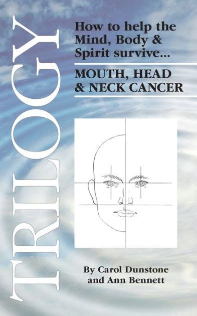 Trilogy How To Help The Mind Body Spirit Survive Mouth Head Neck Cancer
