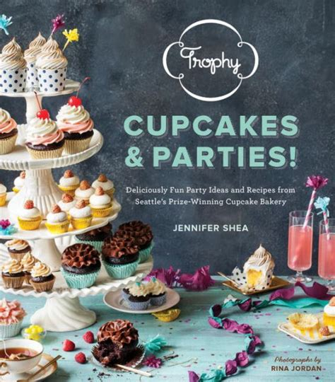 Trophy Cupcakes Parties Deliciously Fun Party Ideas And Recipes From Seattles PrizeWinning Cupcake Bakery