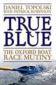 True Blue The Oxford Boat Race Mutiny English Edition