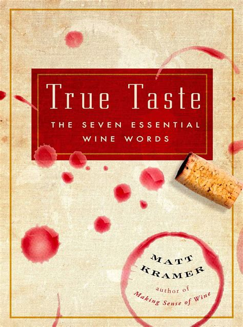 True Taste The Seven Essential Wine Words