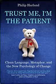 Trust Me Im The Patient Clean Language Metaphor And The New Psychology Of Change