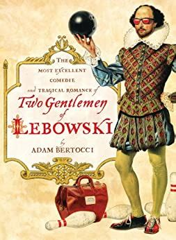 Two Gentlemen Of Lebowski A Most Excellent Comedie And Tragical Romance English Edition