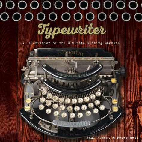 Typewriter A Celebration Of The Ultimate Writing Machine