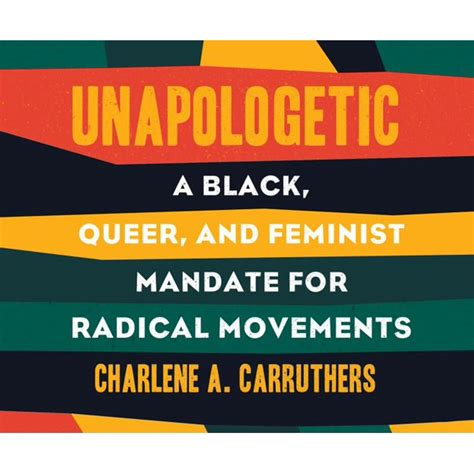 Unapologetic A Black Queer And Feminist Mandate For Radical Movements