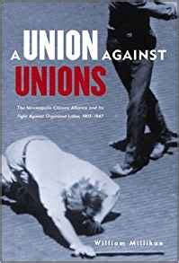 Union Against Unions The Minneapolis Citizens Alliance And Its Fight Against Organized Labor 19031947