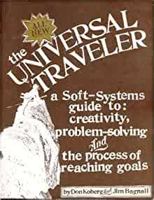 Universal Traveler SoftSystems Guide To Creativity ProblemSolving And The Process Of Reaching Goals