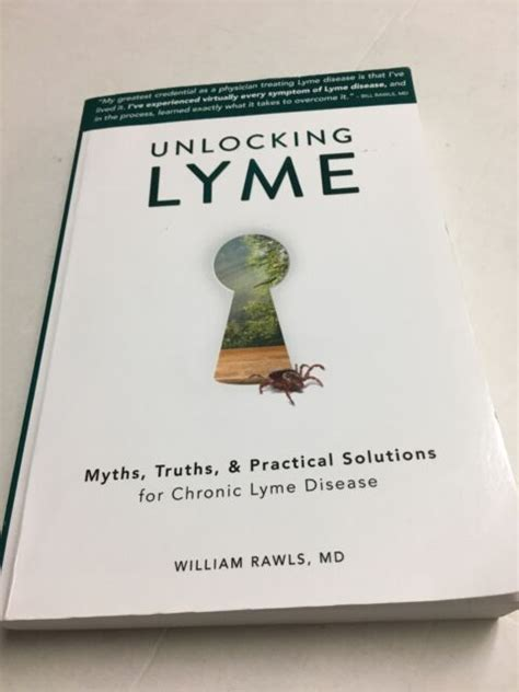 Unlocking Lyme Myths Truths And Practical Solutions For Chronic Lyme Disease