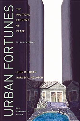 Urban Fortunes The Political Economy Of Place 20th Anniversary Edition With A New Preface