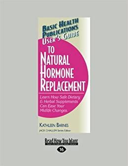 Users Guide To Natural Hormone Replacement Learn How Safe Dietary Herbal Supplements Can Ease Your Midlife Changes