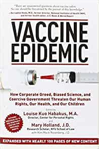 Vaccine Epidemic How Corporate Greed Biased Science And Coercive Government Threaten Our Human Rights Our Health And Our Children Revised And Expanded Edition