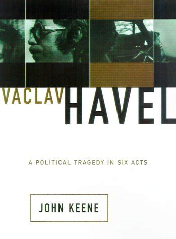 Vaclav Havel A Political Tragedy In Six Acts