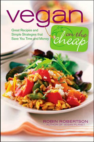 Vegan On The Cheap Great Recipes And Simple Strategies That Save You Time And Money English Edition