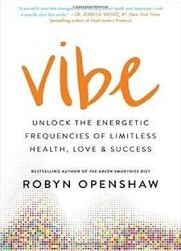 Vibe Unlock The Energetic Frequencies Of Limitless Health Love Success