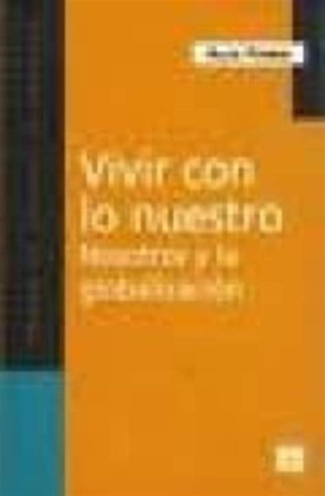 Vivir Con Lo Nuestro Nosostros Y La Globalizacion Spanish Edition ...